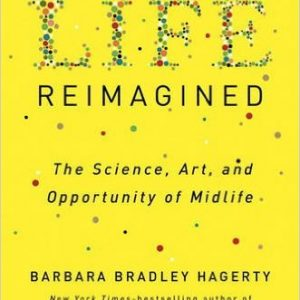 Life Reimagined Barbara Bradley Hagerty